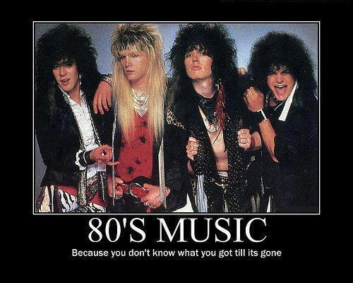 80's Music Because You Don't Know What You Got Til It's Gone